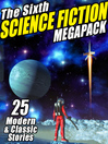 The Sixth Science Fiction Megapack (eBook): 25 Classic and Modern Science Fiction Stories